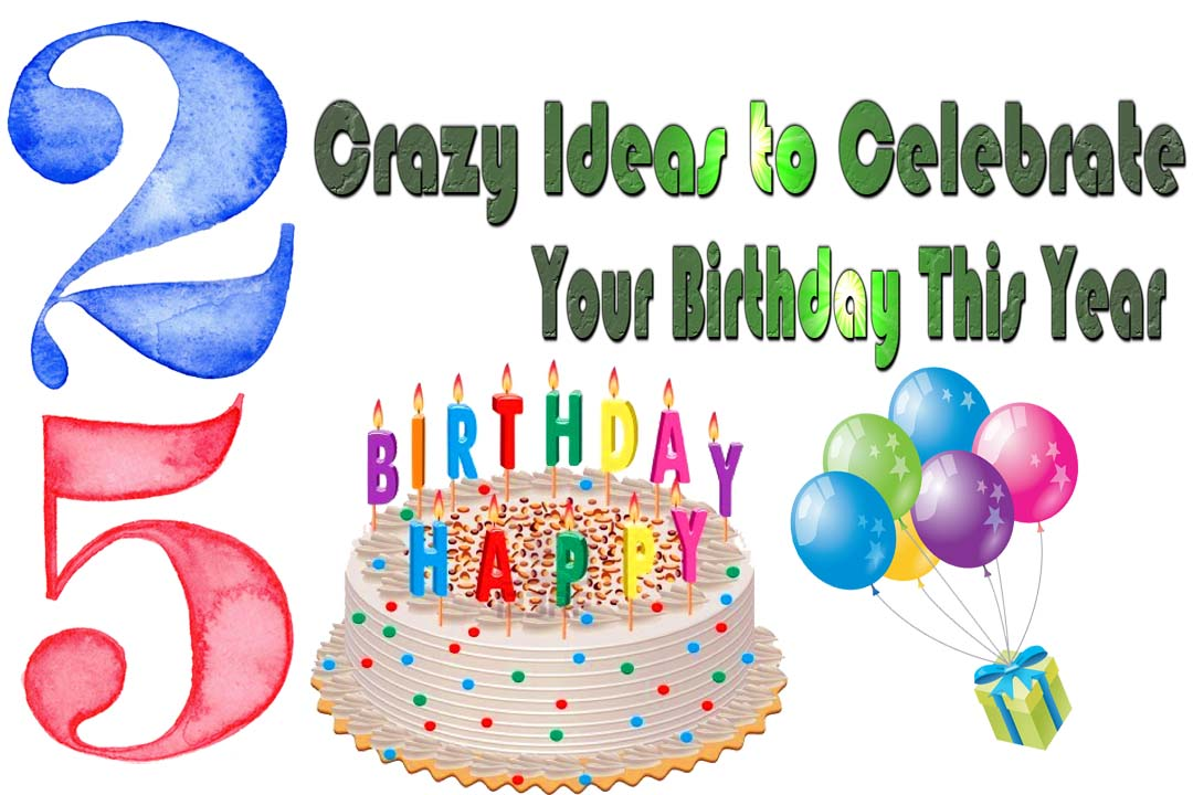 25 crazy ideas to celebrate your birthday-2