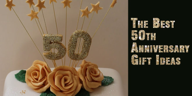 List Of 50th Wedding Anniversary Gifts : The best 50th anniversary gift ideas - Unusual Gifts