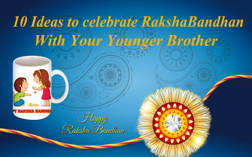 10 ideas to celebrate RakshaBandhan with your Younger Bro