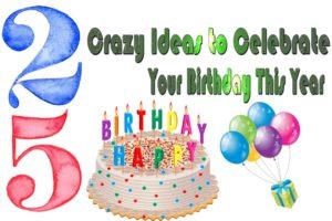 25 crazy ideas to celebrate your birthday-2