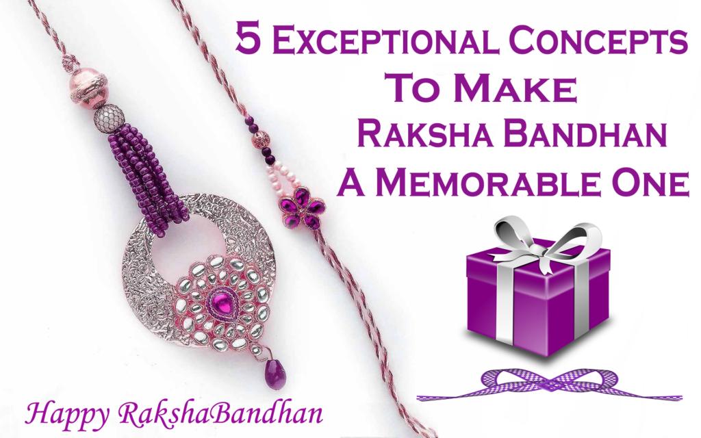 5 Exceptional Concepts To Make Raksha Bandhan A Memorable One