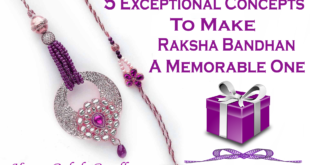 5 Exceptional Concepts To Make Raksha Bandhan A Memorable One