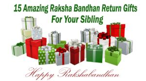 15 Amazing Raksha Bandhan Return Gifts For Your Sibling