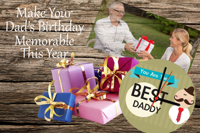 Make Your Dads Birthday Memorable This Year