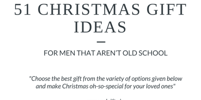 51 Christmas Gift Ideas For Men That Aren't Old School