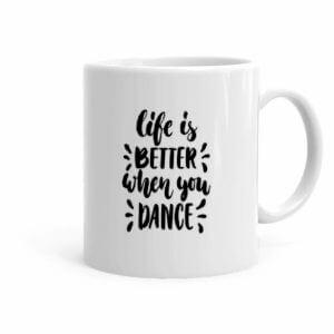 Life is better when you dance coffee mug
