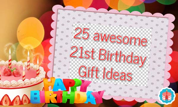 25 Awesome 21st Birthday Gift Ideas