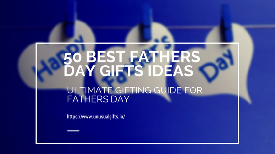 50 best Fathers day Gifts Ideas