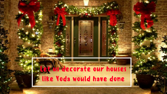 let us decorate our houses like yoda would done wars