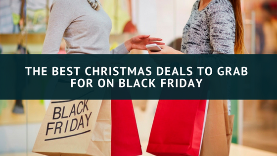 The best Christmas deals to grab for on Black Friday