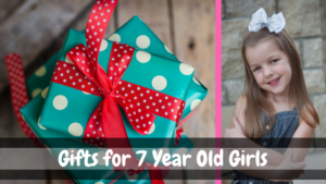 Gifts for 7 Year Old Girls