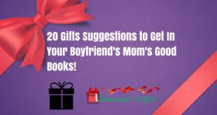 20 Gifts Suggestions to Get In Your Boyfriend's Mom's Good Books!